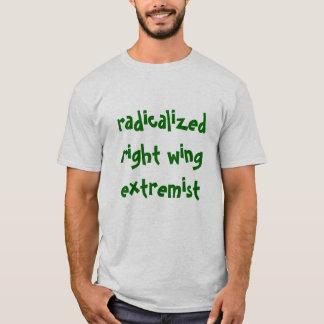 Radicalized Right Wing Extremist T-Shirt
