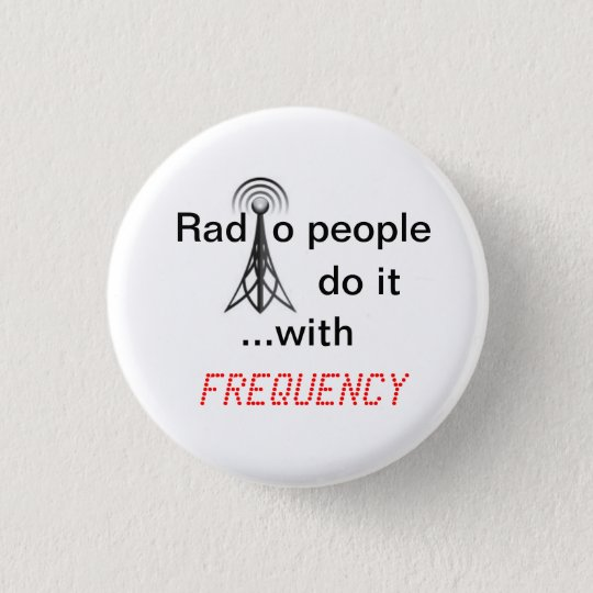 Radio People do it ...with frequency 3 Cm Round Badge