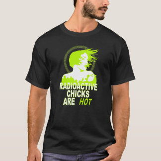 Radioactive Chicks Are Hot T-Shirt