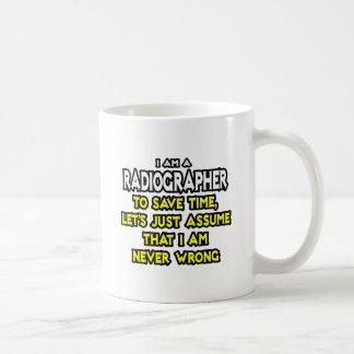 Radiographer .. Assume I Am Never Wrong Coffee Mug