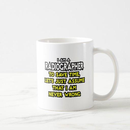 Radiographer .. Assume I Am Never Wrong Mug