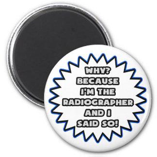 Radiographer Because I Said So Refrigerator Magnet