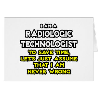 Radiologic Technologist Joke .. Never Wrong Greeting Card