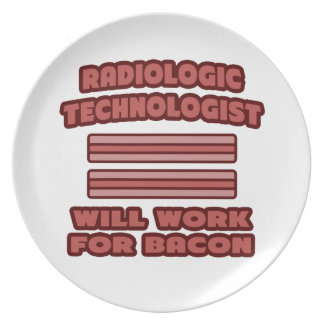 Radiologic Technologist .. Will Work For Bacon Party Plate