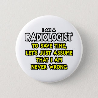 Radiologist...Assume I Am Never Wrong 6 Cm Round Badge