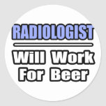 Radiologist...Will Work For Beer