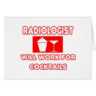 Radiologist...Will Work For Cocktails Greeting Card