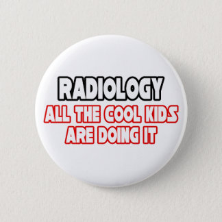 Radiology...Cool Kids 6 Cm Round Badge