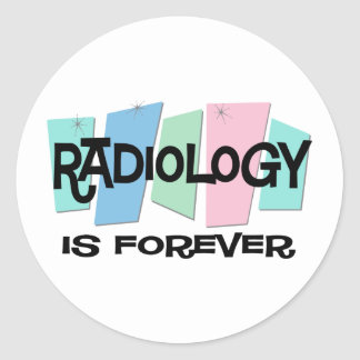 Radiology Is Forever Round Sticker