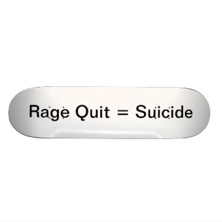 Rage Quit = Suicide Skate Board