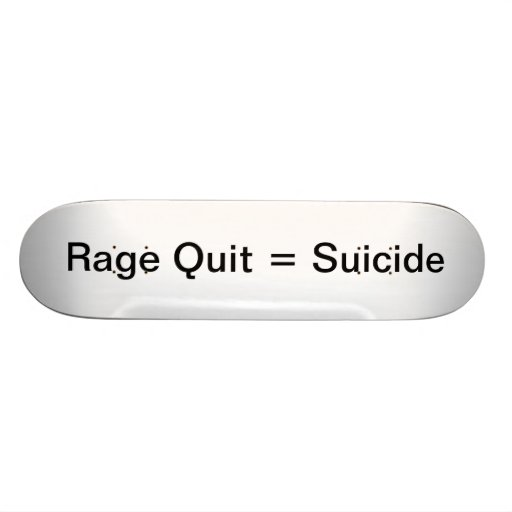 Rage Quit = Suicide Skate Board