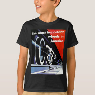 Railroads-Most Important Wheels in America T-Shirt