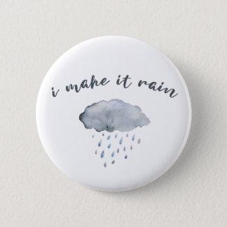 "Rain Cloud Art with Quote ""I Make It Rain"" 6 Cm Round Badge"