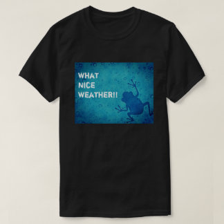 Rain Frog T-shirt 'What Nice Weather!!'