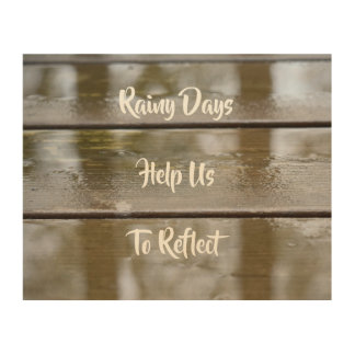 Rainy Days Help Us To Reflect Wood Print