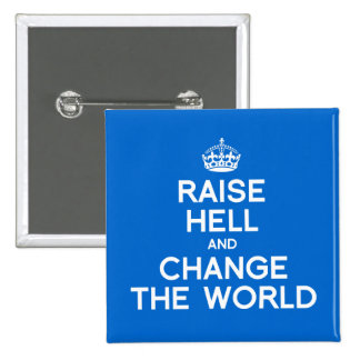RAISE HELL AND CHANGE THE WORLD PIN