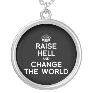 RAISE HELL AND CHANGE THE WORLD NECKLACE