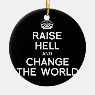RAISE HELL AND CHANGE THE WORLD ROUND CERAMIC DECORATION