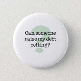 Raise My Debt Ceiling 6 Cm Round Badge