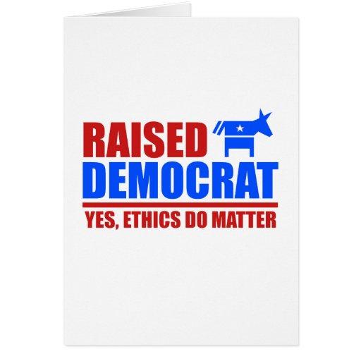 Raised Democrat. Yes ethics do matter Greeting Card