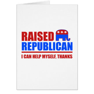 Raised Republican. I can help myself. Greeting Card