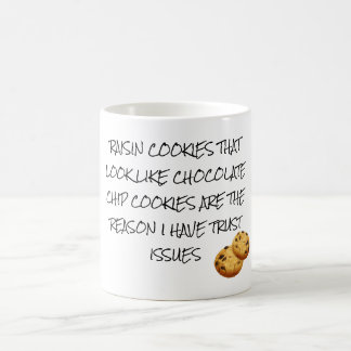 Raisin Cookies Look Like Choc Chip Trust Issues Coffee Mug