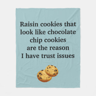 Raisin Cookies Look Like Choc Chip Trust Issues Fleece Blanket