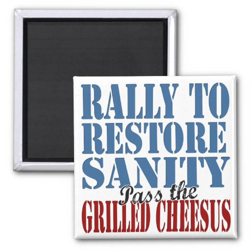 Rally To Restore Sanity Grilled Cheesus Fridge Magnets