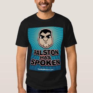 Ralston Has SPOKEN! T Shirt