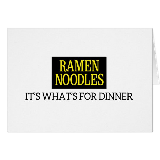 """Ramen Noodles it's whats for dinner"" card"