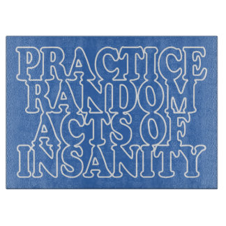 Random Acts of Insanity custom cutting board