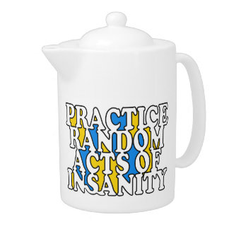 Random Acts of Insanity custom teapot