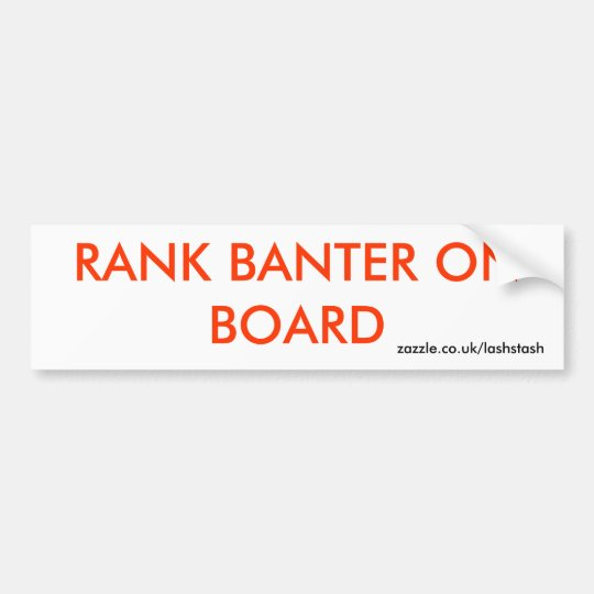 RANK BANTER ON BOARD BUMPER STICKER