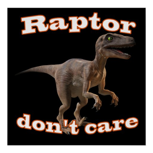 Raptor Don't Care Posters