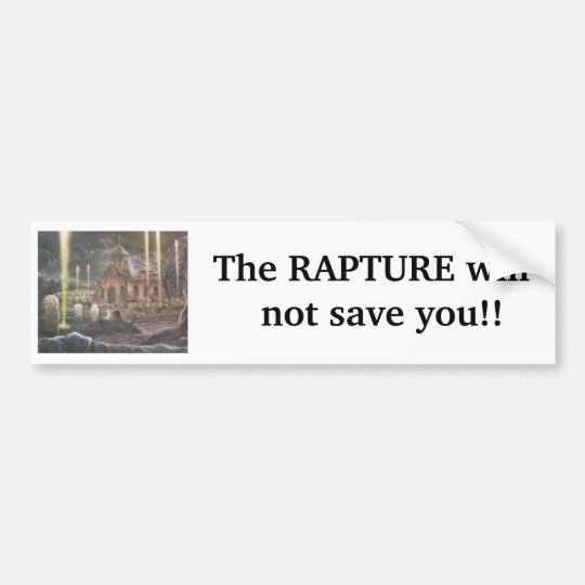 RAPTURE1, The RAPTURE will    not ... - Customised Bumper Sticker