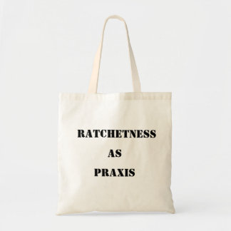RATCHETNESS AS PRAXIS Tote Budget Tote Bag