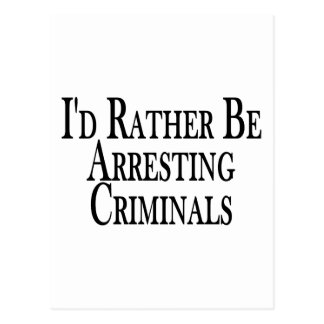 Rather Arrest Criminals Postcard