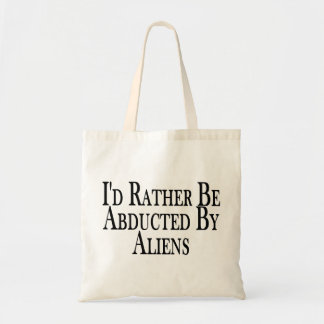 Rather Be Abducted By Aliens Tote Bag
