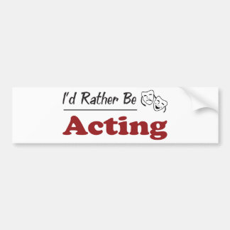 Rather Be Acting Bumper Sticker