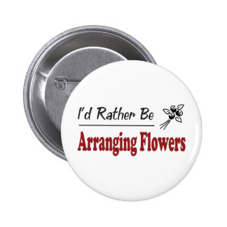 Rather Be Arranging Flowers Pinback Buttons