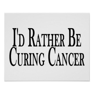 Rather Be Curing Cancer Poster