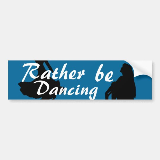 Rather Be Dancing Bumper Sticker