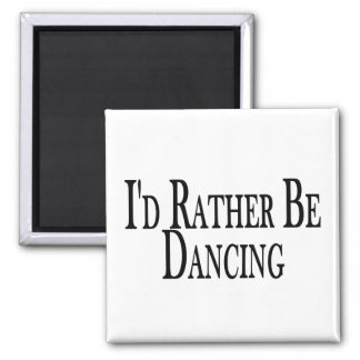 Rather Be Dancing Magnet