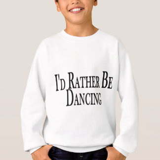 Rather Be Dancing Sweatshirt