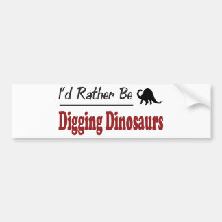 Rather Be Digging Dinosaurs Bumper Stickers