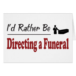 Rather Be Directing a Funeral Card