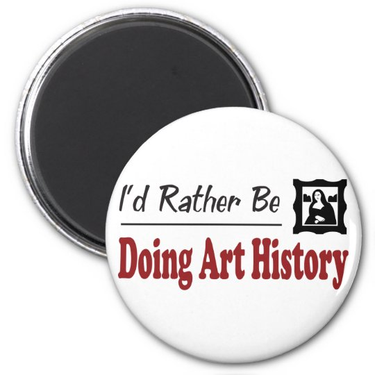 Rather Be Doing Art History 6 Cm Round Magnet
