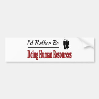 Rather Be Doing Human Resources Bumper Sticker