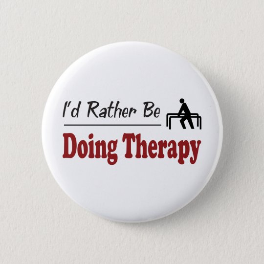 Rather Be Doing Therapy 6 Cm Round Badge