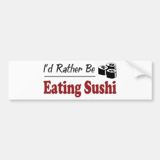 Rather Be Eating Sushi Bumper Sticker